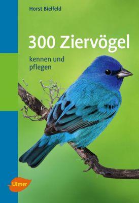 300 Ziervögel kennen und pflegen